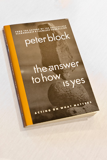 "Peter Block's ""The Answer to How is Yes"""