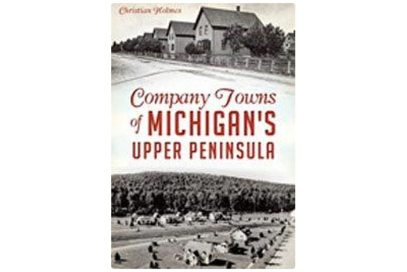 Company Towns of Michigan's Upper Peninsula.